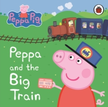 Peppa Pig: Peppa and the Big Train: My First Storybook, Board book Book