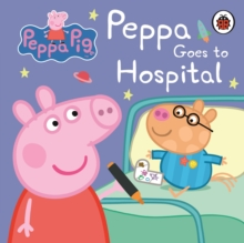 Peppa Pig: Peppa Goes to Hospital: My First Storybook, Board book Book