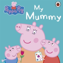Peppa Pig: My Mummy, Board book Book