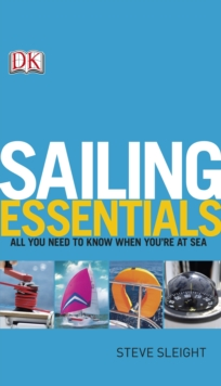 Sailing Essentials : All You Need to Know When You're at Sea, Paperback / softback Book