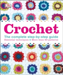 Crochet : The Complete Step-by-Step Guide, Hardback Book