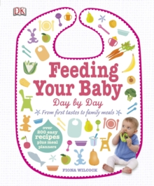 Feeding Your Baby Day by Day : From First Tastes to Family Meals, Hardback Book