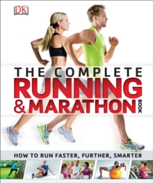 The Complete Running and Marathon Book : How to Run Faster, Further, Smarter, Paperback / softback Book