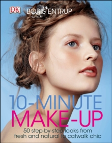 10 Minute Make-up : 50 Step-by-Step Looks from Fresh and Natural to Catwalk Chic, Hardback Book