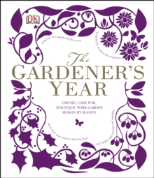 The Gardener's Year : Create, Care For, and Enjoy Your Garden Season by Season, Hardback Book