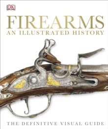 Firearms An Illustrated History : The Definitive Visual Guide, Hardback Book
