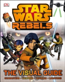 Star Wars Rebels the Visual Guide, Hardback Book