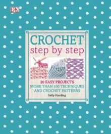 Crochet Step by Step : More Than 100 Techniques and Crochet Patterns, Hardback Book
