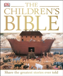 The Children's Bible : Share the Greatest Stories Ever Told, Hardback Book