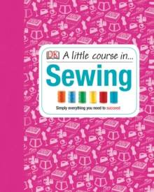 A Little Course in Sewing : Simply Everything You Need to Succeed, Hardback Book