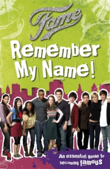 Fame: Remember My Name : an Essential Guide to Becoming Famous!, Paperback Book