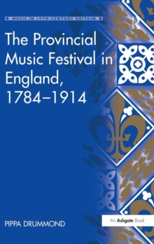 The Provincial Music Festival in England, 1784-1914, Hardback Book