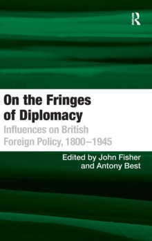 On the Fringes of Diplomacy : Influences on British Foreign Policy, 1800-1945, Hardback Book