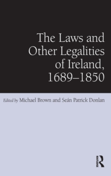 The Laws and Other Legalities of Ireland, 1689-1850, Hardback Book