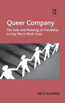 Queer Company : The Role and Meaning of Friendship in Gay Men's Work Lives, Hardback Book