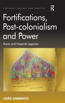 Fortifications, Post-colonialism and Power : Ruins and Imperial Legacies, Hardback Book