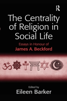 The Centrality of Religion in Social Life : Essays in Honour of James A. Beckford, Paperback Book