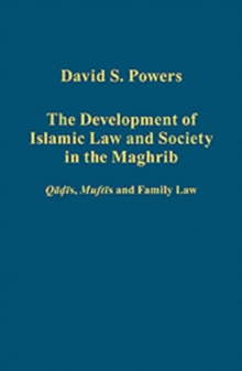 The Development of Islamic Law and Society in the Maghrib : Qadis, Muftis and Family Law, Hardback Book