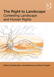 The Right to Landscape : Contesting Landscape and Human Rights, Hardback Book