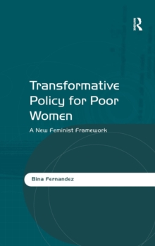 Transformative Policy for Poor Women : A New Feminist Framework, Hardback Book