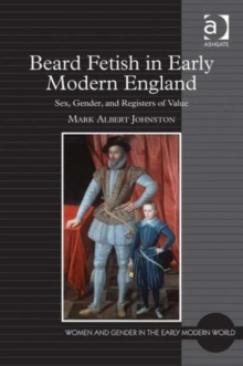 Beard Fetish in Early Modern England : Sex, Gender, and Registers of Value, Hardback Book