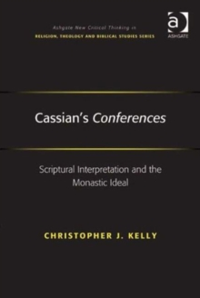 Cassian's Conferences : Scriptural Interpretation and the Monastic Ideal, Hardback Book
