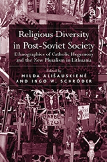 Religious Diversity in Post-Soviet Society : Ethnographies of Catholic Hegemony and the New Pluralism in Lithuania, Hardback Book