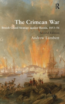 The Crimean War : British Grand Strategy Against Russia, 1853-56, Hardback Book