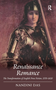 Renaissance Romance : The Transformation of English Prose Fiction, 1570-1620, Hardback Book