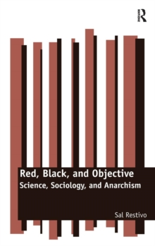 Red, Black, and Objective : Science, Sociology, and Anarchism, Hardback Book