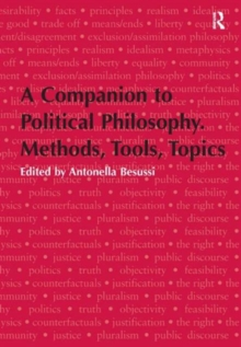 A Companion to Political Philosophy. Methods, Tools, Topics, Hardback Book
