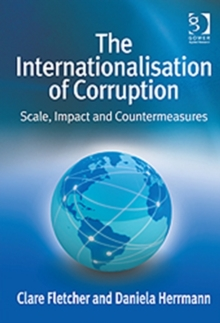 The Internationalisation of Corruption : Scale, Impact and Countermeasures, Hardback Book