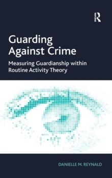 Guarding Against Crime : Measuring Guardianship Within Routine Activity Theory, Hardback Book