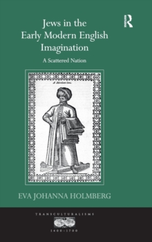 Jews in the Early Modern English Imagination : A Scattered Nation, Hardback Book