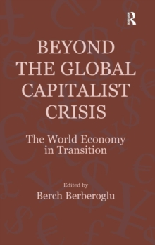 Beyond the Global Capitalist Crisis : The World Economy in Transition, Hardback Book