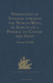 Narratives of Voyages Towards the North-West, in Search of a Passage to Cathay and India, 1496 to 1631 : With Selections from the Early Records of the Honourable the East India Company and from Mss. i, Hardback Book