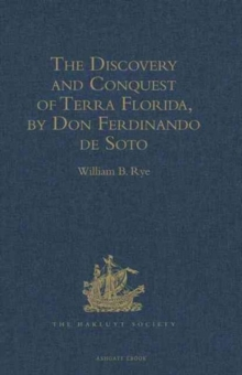 The Discovery and Conquest of Terra Florida, by don Ferdinando de Soto : And Six Hundred Spaniards His Followers, Written by a Gentleman of Elvas, Employed in All the Action, and Translated Out of Por, Hardback Book