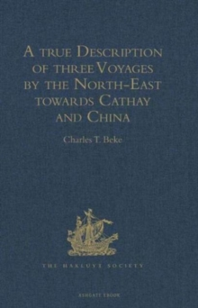 A True Description of Three Voyages by the North-East Towards Cathay and China, Undertaken by the Dutch in the Years 1594, 1595, and 1596, by Gerrit de Veer : Published at Amsterdam in the Year 1598,, Hardback Book