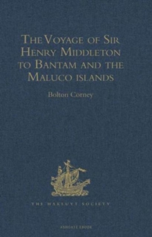 The Voyage of Sir Henry Middleton to Bantam and the Maluco islands : Being the Second Voyage set forth by the Governor and Company of Merchants of London trading into the East-Indies. From the Edition, Hardback Book