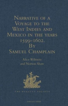 Narrative of a Voyage to the West Indies and Mexico in the Years 1599-1602, by Samuel Champlain : With Maps and Illustrations, Hardback Book