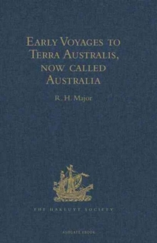 Early Voyages to Terra Australis, Now Called Australia : A Collection of Documents, and Extracts from Early Manuscript Maps, Illustrative of the History of Discovery on the Coasts of That Vast Island,, Hardback Book