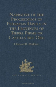 Narrative of the Proceedings of Pedrarias Davila in the Provinces of Tierra Firme or Castilla del Oro : And of the Discovery of the South Sea and the Coasts of Peru and Nicaragua. Written by the Adela, Hardback Book