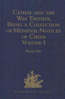 Cathay and the Way Thither, Being a Collection of Medieval Notices of China : Volume I, Hardback Book