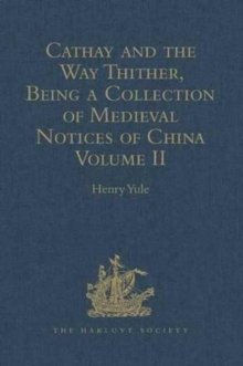 Cathay and the Way Thither, Being a Collection of Medieval Notices of China : Volume II, Hardback Book
