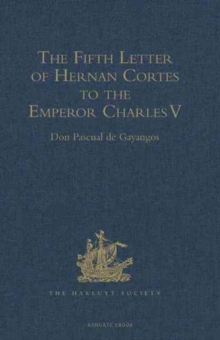 The Fifth Letter of Hernan Cortes to the Emperor Charles V, Containing an Account of His Expedition to Honduras, Hardback Book