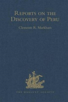 Reports on the Discovery of Peru: I. Report of Francisco de Xeres, Secretary to Francisco Pizarro. II.- Edited Title : I. Report of Francisco de Xeres, Secretary to Francisco Pizarro. - Edited Sub Tit, Hardback Book