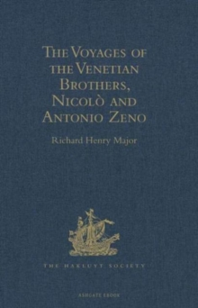The Voyages of the Venetian Brothers, Nicolo and Antonio Zeno, to the Northern Seas in the XIVth Century : Comprising the latest known Accounts of the Lost Colony of Greenland; and of the Northmen in, Hardback Book