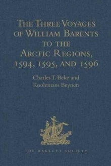 The Three Voyages of William Barents to the Arctic Regions, 1594, 1595, and 1596, by Gerrit de Veer, Hardback Book