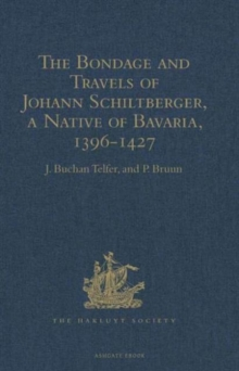 The Bondage and Travels of Johann Schiltberger, a Native of Bavaria, in Europe, Asia, and Africa, 1396-1427, Hardback Book