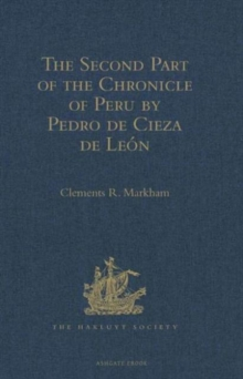 The Second Part of the Chronicle of Peru by Pedro de Cieza de Leon, Hardback Book